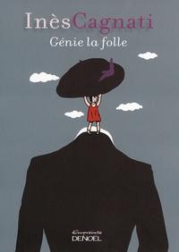 Inès Cagnati - Génie la folle.