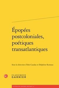 Inès Cazalas et Delphine Rumeau - Epopées postcoloniales, poétiques transatlantiques.