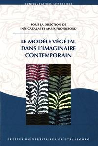 Inès Cazalas et Marik Froidefond - Le modèle végétal dans l'imaginaire contemporain.