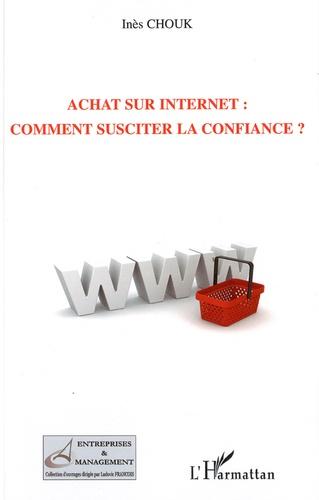 Inès Chouk - Achat sur Internet : comment susciter la confiance ?.