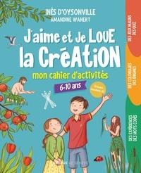 Ines D'oysonville et Amandine Wanert - J'aime et je loue la Création - Mon cahier d'activités.