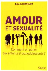 Amour et sexualité- Comment en parler aux enfants et aux adolescents ? - Inès de Franclieu pdf epub