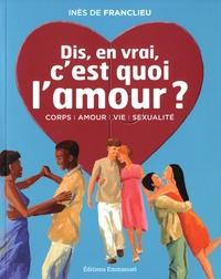 """Inès de Franclieu - """"Dis, en vrai, c'est quoi l'amour ?""""."""