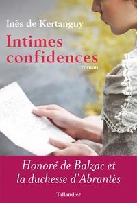 Inès de Kertanguy - Intimes confidences - Honoré de Balzac et la duchesse d'Abrantès.