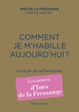 Inès de La Fressange et Sophie Gachet - Comment je m'habille aujourd'hui ? - Le style de la Parisienne.