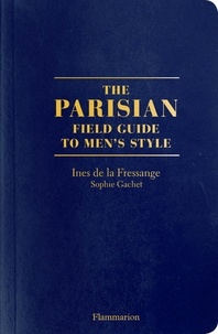 Inès de La Fressange et Sophie Gachet - The Parisians - A Field Guide to Men's Style.