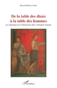 Inês de Ornellas e Castro - De la table des Dieux à la table des hommes - La symbolique de l'alimentation dans l'Antiquité romaine.