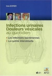 Ines Ehmer - Infections urinaires, douleurs vésicales au quotidien - Les infections bactériennes ; La cystite interstitielle.