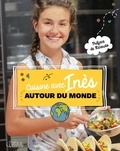 Inès Gauthier - Cuisine avec Inès autour du monde - Préface de Ricardo.