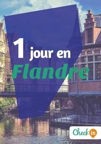 Inès Glogowski - 1 jour en Flandre - Un guide touristique avec des cartes, des bons plans et les itinéraires indispensables.