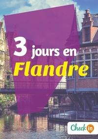 Inès Glogowski - 3 jours en Flandre - Un guide touristique avec des cartes, des bons plans et les itinéraires indispensables.