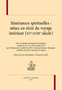 Inès Kirschleger et Françoise Poulet - Itinérances spirituelles : mise en récit du voyage intérieur (XVe-XVIIIe siècle) - Actes du colloque international de Bordeaux (26, 27 et 28 novembre 2014).