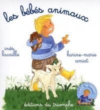 Inès Lacaille et Karine-Marie Amiot - Les bébés animaux.