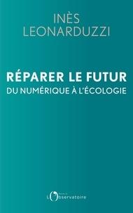 Inès Leonarduzzi - Réparer le futur - Du numérique à l'écologie.
