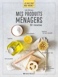 Inès Moreau - Mes produits ménagers - 50 recettes.