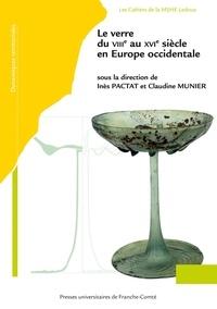Inès Pactat et Claudine Munier - Le verre du VIIIe au XVIe siècle en Europe occidentale.