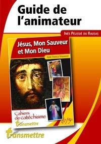 Inès Pélissié du Rausas et Clotilde Devillers - Guide de l'animateur - Jésus, mon Sauveur et mon Dieu.