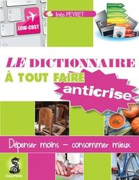Inès Peyret - Le dictionnaire à tout faire anticrise - Recettes efficolonomiques pour consommer sain et dépenser mieux.