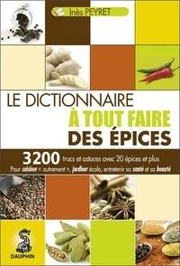 Inès Peyret - Le dictionnaire à tout faire des épices.