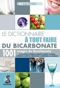 Inès Peyret - Le dictionnaire à tout faire du bicarbonate.