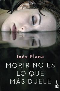 Ines Plana - Morir no es lo que más duele.
