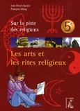 Inès Rieuf-Gardin et François Moog - Les arts et les rites religieux 5e.