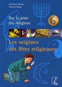 Inès Rieuf-Gardin et François Moog - Les origines des fêtes religieuses.