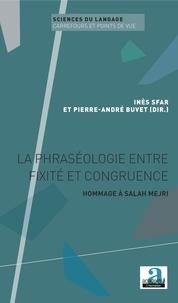 Inès Sfar et Pierre-André Buvet - La phraséologie entre fixité et congruence - Hommage à Salah Mejri.