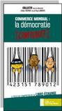 Inès Trépant et Paul Lannoye - Commerce mondial : la démocratie confisquée - Le rouleau compresseur du libre-échange.