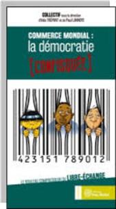 Commerce mondial : la démocratie confisquée - Le rouleau compresseur du libre-échange.pdf