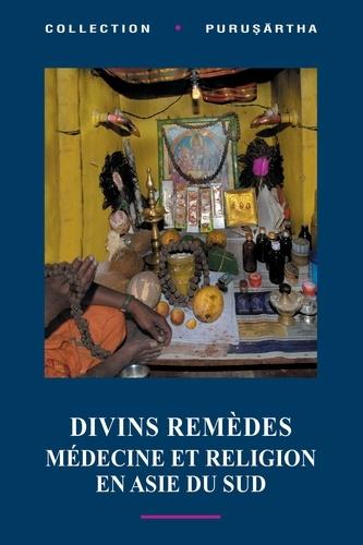 Divins remèdes. Médecine et religion en Asie du Sud