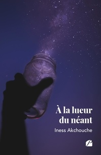 Iness Akchouche - À la lueur du néant.