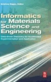 Informatics for Materials Science and Engineering - Data-driven Discovery for Accelerated Experimentation and Application.