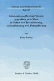 Informationspflichten Privater gegenüber dem Staat in Zeiten von Privatisierung, Liberalisierung und Deregulierung - Ein Beitrag zur Systematisierung und Vereinheitlichung des Allgemeinen Informationsrechts.