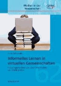Informelles Lernen in virtuellen Gemeinschaften - Nutzungspraktiken zwischen Information und Partizipation.