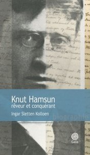 Ingar Sletten Kolloen - Knut Hamsun rêveur et conquérant.