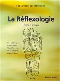 Inge Dougans et Suzanne Ellis - La réfléxologie - Théorie et pratique.
