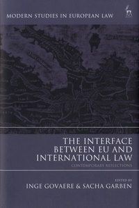 Inge Govaere et Sacha Garben - The Interface Between EU and International Law.