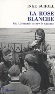 Inge Scholl - La rose blanche.