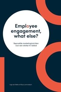 Inge Van Belle et Klaus Lommatzsch - Employee engagement, what else? - Beproefde marketinginzichten voor een sterker hr-beleid.
