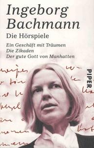 Ingeborg Bachmann - Die Hochspiele - Das Geschäft mit Träumen ; Die Zikaden ; Der gute Gott von Manhattan.