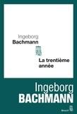 Ingeborg Bachmann - La trentième année.