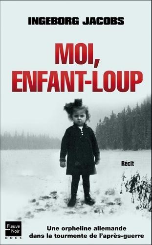 Ingeborg Jacobs - Moi, enfant-loup - Une fillette allemande dans la tourmente de l'après-guerre.