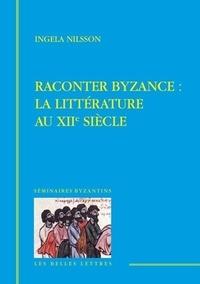 Ingela Nilsson - Raconter Byzance : la littérature au XIIe siècle.