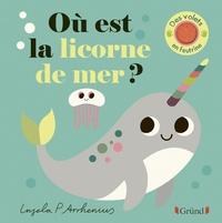 Ingela P. Arrhenius - Où est la licorne de mer ?.