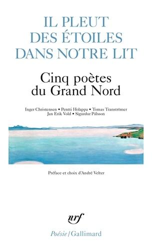 Inger Christensen et Pentti Holappa - Il pleut des étoiles dans notre lit - Cinq poètes du Grand Nord.