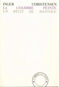 Inger Christensen - La chambre peinte - Un récit de Mantoue.