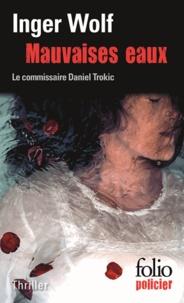 Inger Wolf - Mauvaises eaux - Une enquête du commissaire Daniel Trokic.