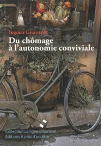 Ingmar Granstedt - Du chômage à l'autonomie conviviale.