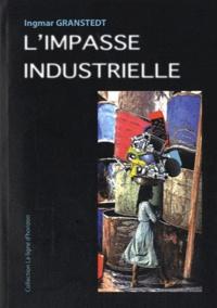Ingmar Granstedt - L'impasse industrielle - Un monde à réoutiller autrement en tous lieux.